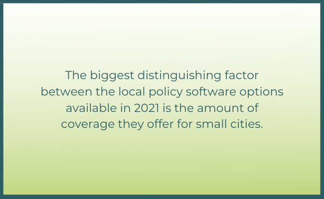 """Pull quote: """"The biggest distinguishing factor between the local policy software options available in 2021 is the amount of coverage they offer for small cities."""""""